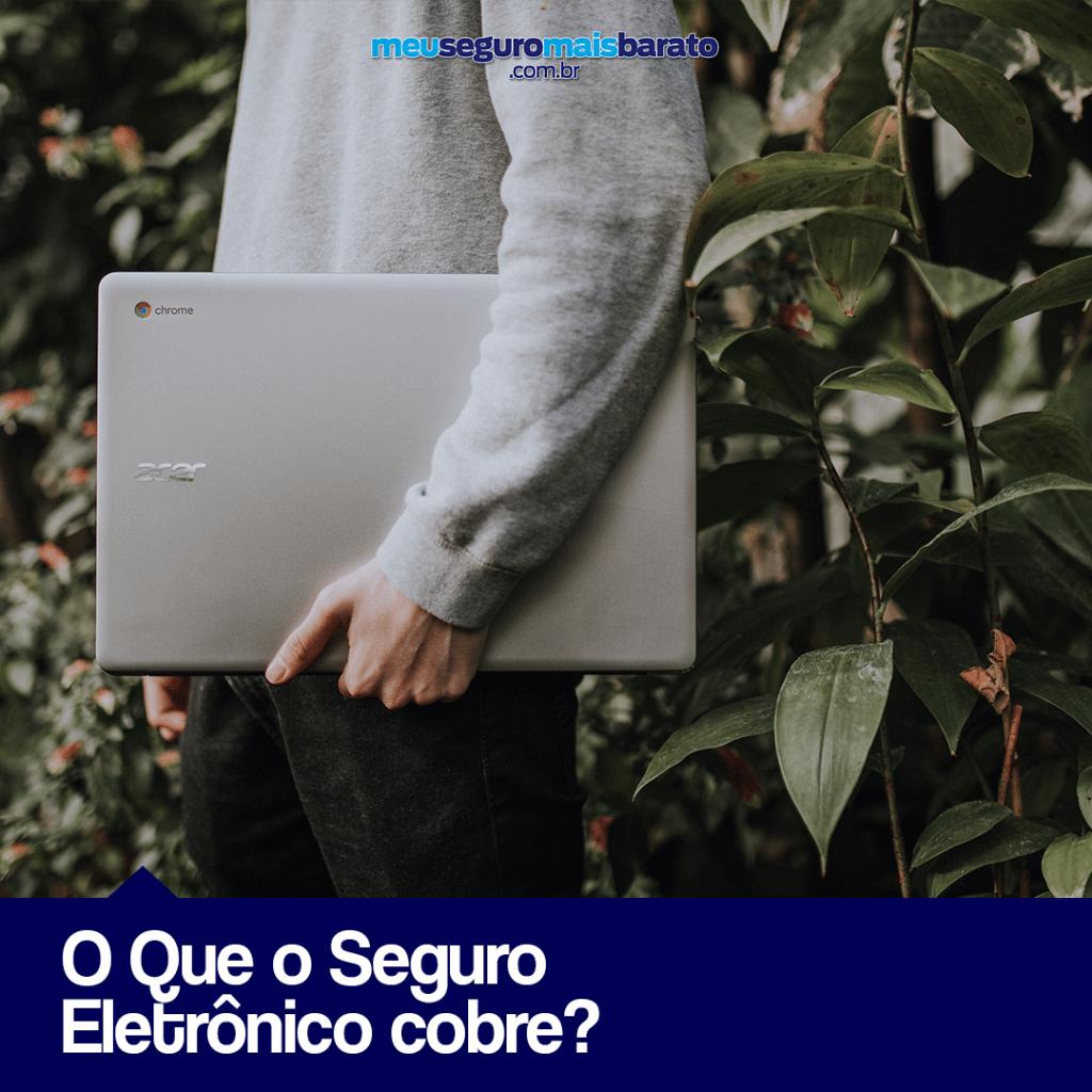O Que o Seguro Eletrônico cobre?